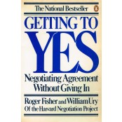Roger Fisher, William Ury - Getting to Yes. Negotiating Agreement Without Giving In